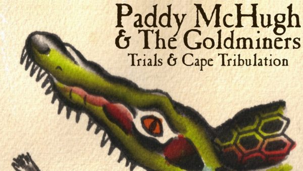 Paddy McHugh&The Goldminers – Trials&Cape Tribulation (2013)